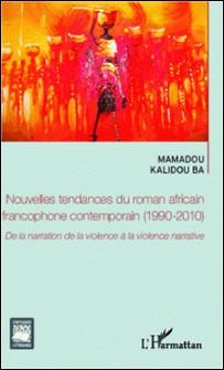 Nouvelles tendances du roman africain francophone contemporain (1990-2010) - De la narration de la violence à la violence narrative-L'Harmattan