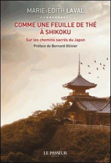 Comme une feuille de thé à Shikoku - Sur les chemins sacrés du Japon-Marie-Edith Laval
