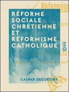 Réforme sociale chrétienne et réformisme catholique - Lettre à un ami - Lettre à un ami-Caspar Decurtins