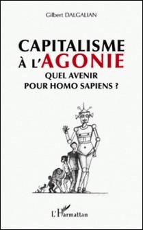 Capitalisme à l'agonie : quel avenir pour Homo sapiens ? - La pulsion démocratique, des orignes à l'autogestion-Gilbert Dalgalian