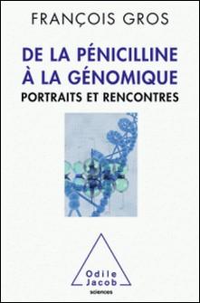 De la pénicilline à la génomique - Portraits et rencontres-François Gros