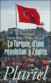 La Turquie - D'une révolution à l'autre-Ali Kazancigil , Faruk Bilici , Deniz Akagül