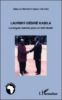 Laurent-Désiré Kabila - La longue marche pour un bref destin-Le Bernard Sissa N'Zapa A Nai Colo