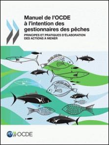 Manuel de l'OCDE à l'intention des gestionnaires des pêches - Principes et pratiques d'élaboration des actions à mener-OCDE