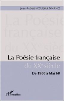 La poésie française du XXe siècle - De 1900 à Mai 68-Jean-Robert Nguema Nnang
