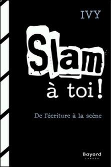 Slam à toi! - De l'écriture à la scène-Ivy (Ivan Bielinski)