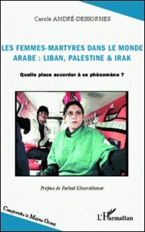 Les femmes-martyres dans le monde arabe : Liban, Palestine et Irak - Quelle place accorder à ce phénomène ?-Carole André-Dessornes
