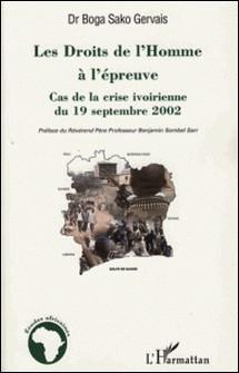 Les Droits de l'Homme à l'épreuve - Cas de la crise ivoirienne du 19 septembre 2002-Sako Gervais Boga