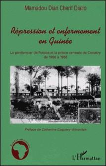 Répression et enfermement en Guinée - Le pénitencier de Fotoba et la prison centrale de Conakry de 1900 à 1958-Mamadou Diallo