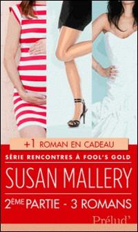 Rencontres à Fool's Gold : deuxième partie - 3 romans + 1 roman en cadeau !-Susan Mallery