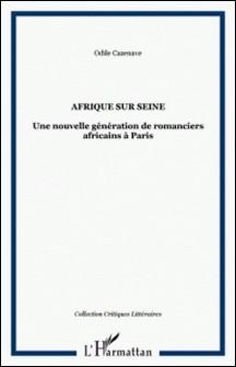Afrique sur Seine. - Une nouvelle génération de romanciers africains à Paris-Cazenave