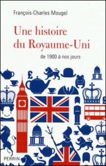 Une histoire du Royaume-Uni de 1900 à nos jours-François-Charles Mougel