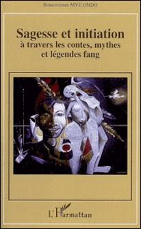 Sagesse et initiation à travers les contes, mythes et légendes fang-Bonaventure Mve Ondo