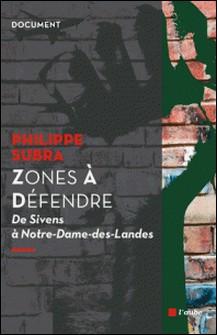 Zones à Défendre - De Sivens à Notre-Dame-des-Landes-Philippe Subra