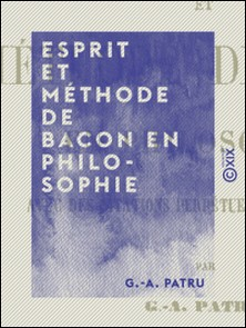 Esprit et méthode de Bacon en philosophie-G.-A. Patru