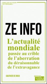 ZE info - L'actualité mondiale passée au crible de l'aberration, du déraisonnable, de l'extravagance-Gauthier De Bock