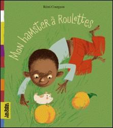 Mon hamster à roulettes-Rémi Courgeon