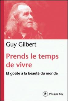 Prends le temps de vivre - Et goûte à la beauté du monde-Guy Gilbert