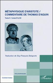 Métaphysique d'Aristote, Commentaire de Thomas d'Aquin - Tome 2, Livres 6 à 12-Guy-François Delaporte