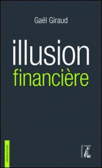Illusion financière - Des subprimes à la transition écologique-Gaël Giraud