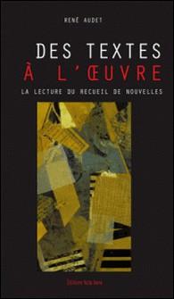 Des textes à l'ouvre - La lecture du recueil de nouvelles-René Audet