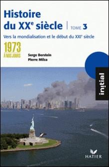Initial - Histoire du XXe siècle tome 3 : De 1973 à nos jours, éd. 2005-Serge Berstein , Pierre Milza , Yves Gauthier , Jean Guiffan