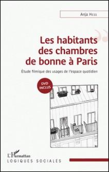 Les habitants des chambres de bonne à Paris - Etude filmique des usages de l'espace quotidien-Anja Hess