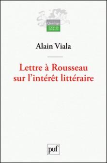 Lettre à Rousseau sur l'intérêt littéraire-Alain Viala