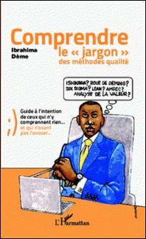 Comprendre le jargon des méthodes qualité - Guide à l'intention de ceux qui n'y comprennent rien et qui n'osent pas l'avouer-Ibrahima Dème