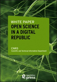 White Paper - Open Science in a Digital Republic-Scientific And Technical Infor Cnrs