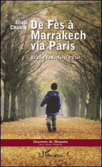 De Fès à Marrakech via Paris - Du bled au doctorat d'Etat-Jilali Chabih