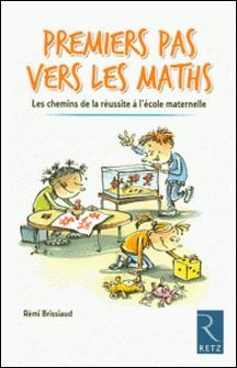Premiers pas vers les maths - Les chemins de la réussite à l'école maternelle-Rémi Brissiaud