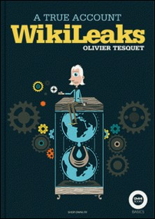 WikiLeaks, a true account-Olivier Tesquet