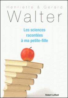Les sciences racontées à ma petite-fille-Henriette Walter , Gérard Walter