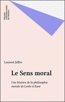 Le sens moral. - Une histoire de la philosophie morale de Locke à Kant-Laurent Jaffro