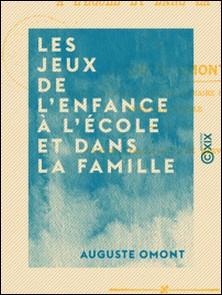 Les Jeux de l'enfance à l'école et dans la famille-Auguste Omont