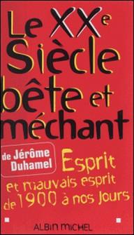 LE XXEME SIECLE BETE ET MECHANT. Esprit et mauvais esprit de 1900 à nos jours-Jérôme Duhamel