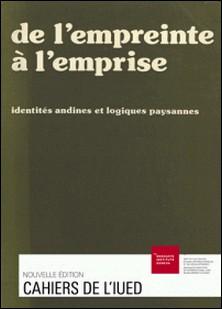 De l'empreinte à l'emprise - Identités andines et logiques paysannes-Équipe des Cahiers