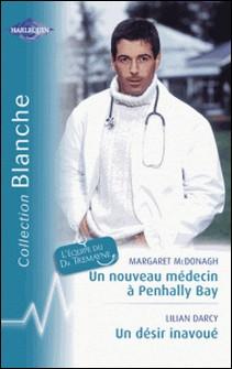 Un nouveau médecin à Penhally Bay - Un désir inavoué (Harlequin Blanche)-Margaret McDonagh , Lilian Darcy