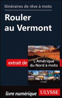 Itinéraires de rêve à moto - Rouler au Vermont-Collectif