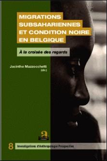 Migrations subsahariennes et condition noire en Belgique - A la croisée des regards-Jacinthe Mazzocchetti