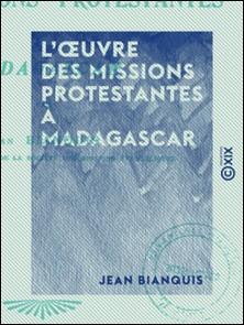 L'Ouvre des missions protestantes à Madagascar-Jean Bianquis