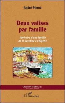 Deux valises par famille - Itinéraire d'une famille de la Lorraine à l'Algérie-André Pierné