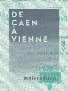 De Caen à Vienne - Les exposants normands à l'Exposition universelle de 1873-Eugène Chesnel