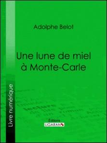 Une lune de miel à Monte-Carle-Adolphe Belot , Ligaran