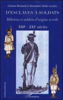 D'esclaves à soldats - Miliciens et soldats d'origine servile XIIIe-XXIe siècles-Carmen Bernand , Alessandro Stella