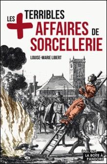 Les plus terribles affaires de sorcellerie - Essai historique-Louise-Marie Libert