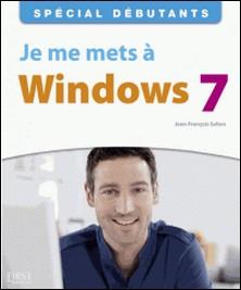 Je me mets à Windows 7-Jean-François Sehan