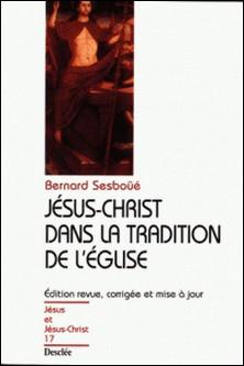 Jésus-Christ dans la tradition de l'Eglise. - Pour une actualisation de la christologie de Chalcédoine, 2ème édition revue, corrigée et mise à jour-Bernard Sesboüé