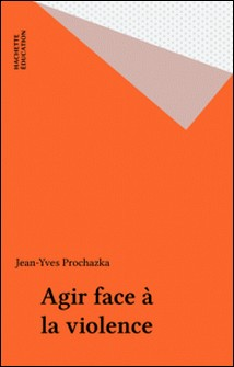 Agir face à la violence-Jean-Yves Prochazka